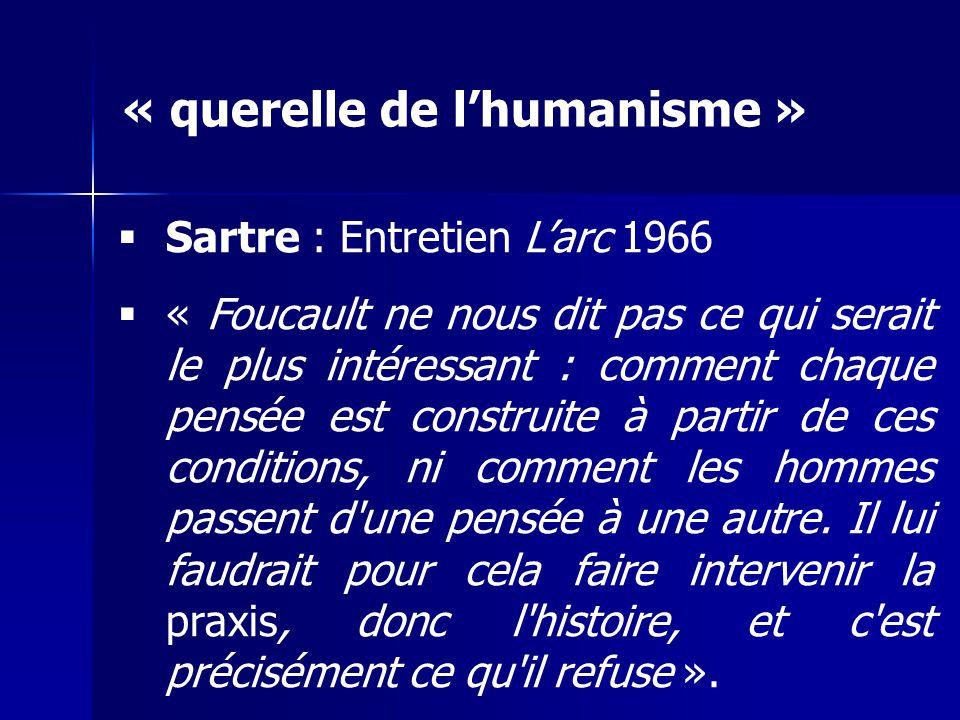 Sartre : Entretien Larc 1966 « Foucault ne nous dit pas ce qui serait le plus intéressant : comment chaque pensée est construite à partir de ces condi