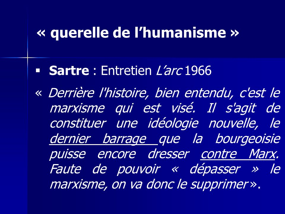 Sartre : Entretien Larc 1966 « Derrière l'histoire, bien entendu, c'est le marxisme qui est visé. Il s'agit de constituer une idéologie nouvelle, le d