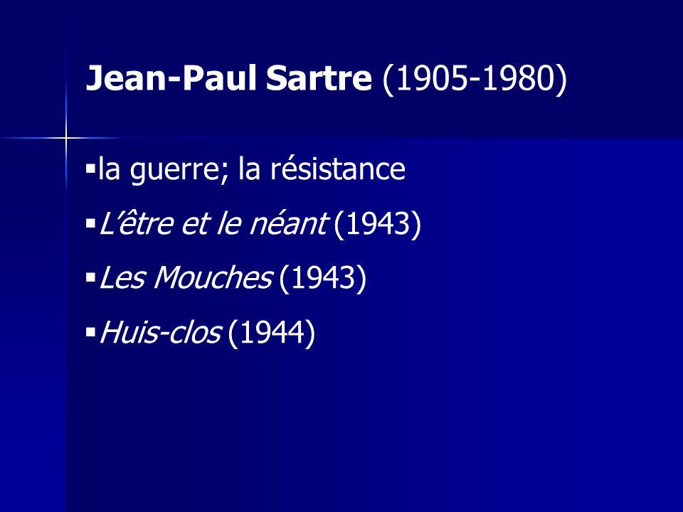 la guerre; la résistance Lêtre et le néant (1943) Les Mouches (1943) Huis-clos (1944) Jean-Paul Sartre (1905-1980)