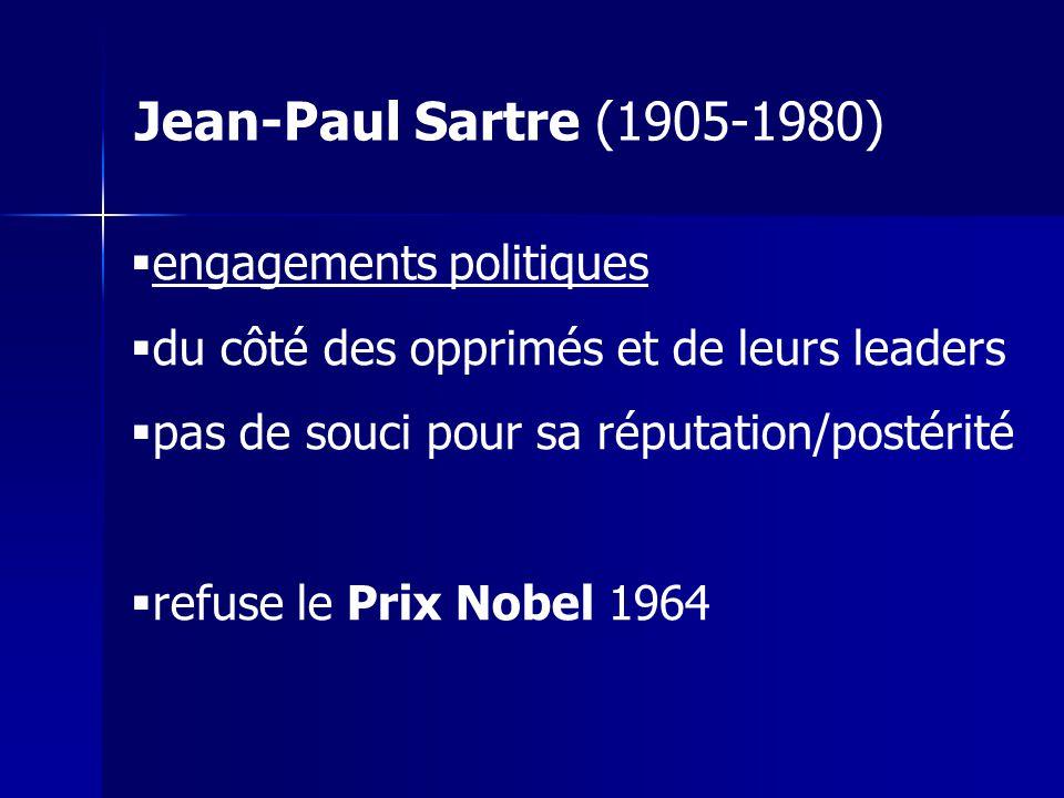 engagements politiques du côté des opprimés et de leurs leaders pas de souci pour sa réputation/postérité refuse le Prix Nobel 1964 Jean-Paul Sartre (
