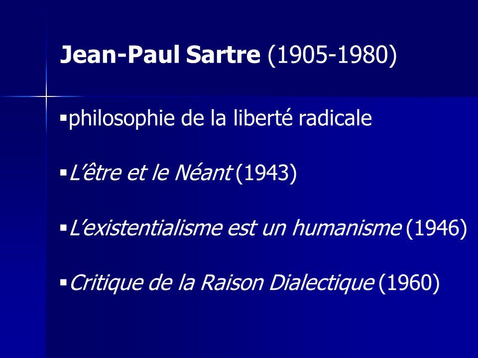 philosophie de la liberté radicale Lêtre et le Néant (1943) Lexistentialisme est un humanisme (1946) Critique de la Raison Dialectique (1960) Jean-Pau