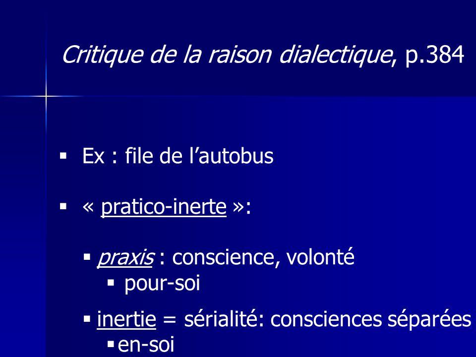 Ex : file de lautobus « pratico-inerte »: praxis : conscience, volonté pour-soi inertie = sérialité: consciences séparées en-soi Critique de la raison