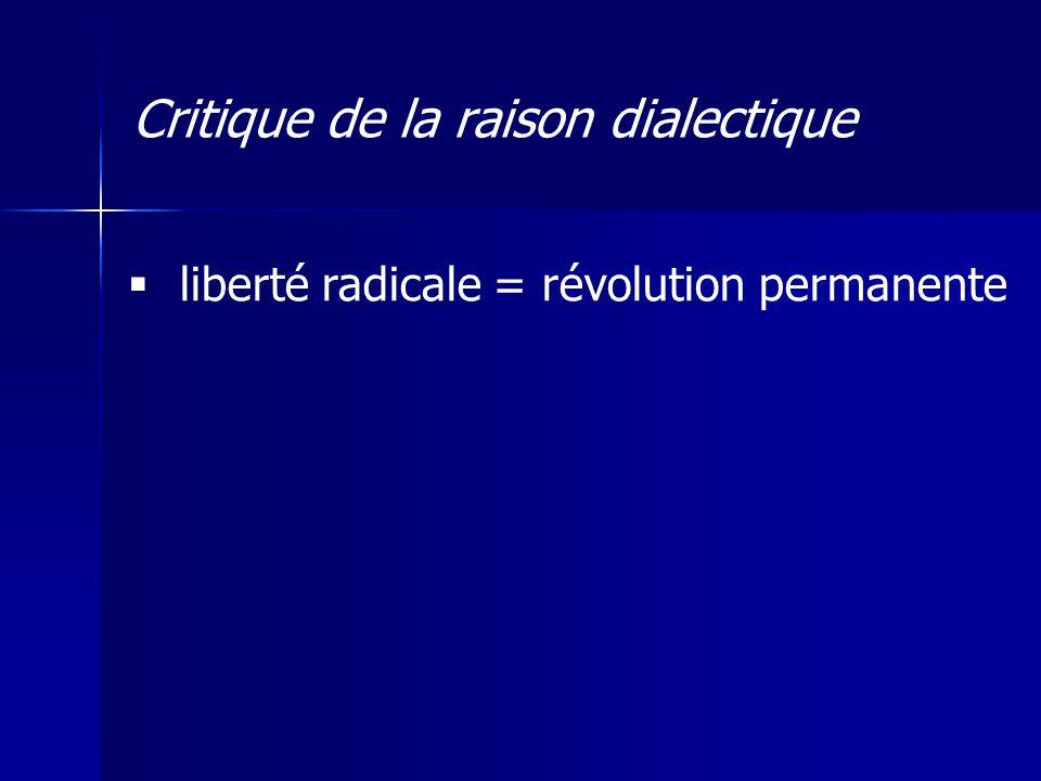 liberté radicale = révolution permanente Critique de la raison dialectique
