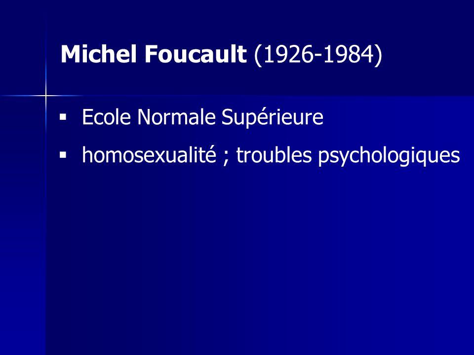 Ecole Normale Supérieure homosexualité ; troubles psychologiques Michel Foucault (1926-1984)
