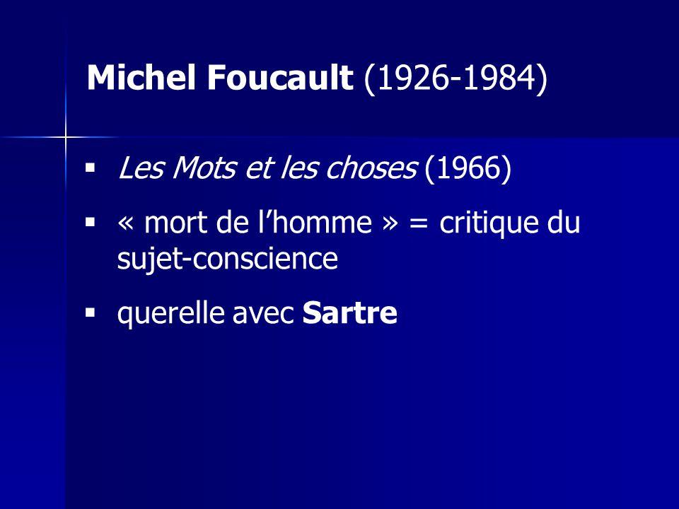 Les Mots et les choses (1966) « mort de lhomme » = critique du sujet-conscience querelle avec Sartre Michel Foucault (1926-1984)