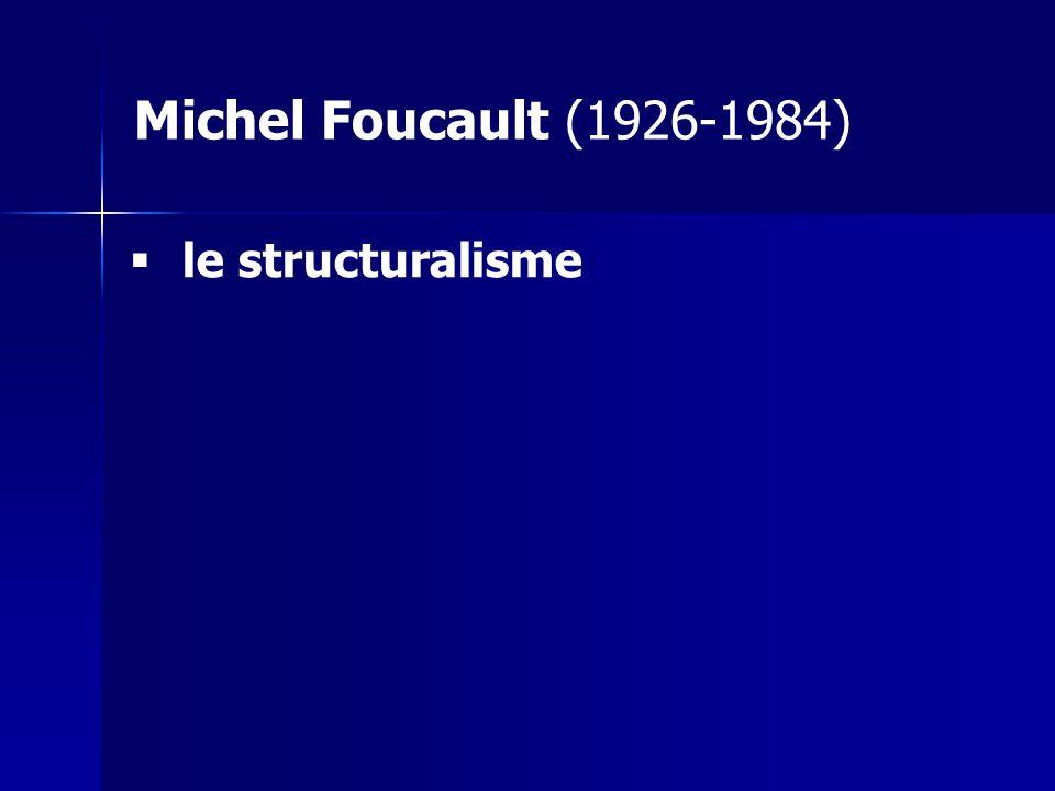 le structuralisme Michel Foucault (1926-1984)