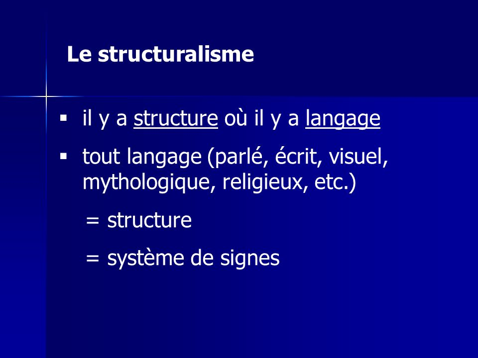 il y a structure où il y a langage tout langage (parlé, écrit, visuel, mythologique, religieux, etc.) = structure = système de signes Le structuralism