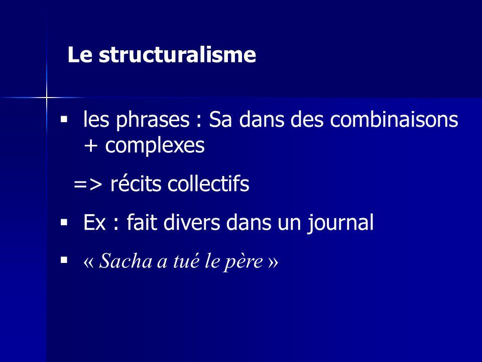 les phrases : Sa dans des combinaisons + complexes => récits collectifs Ex : fait divers dans un journal « Sacha a tué le père » Le structuralisme