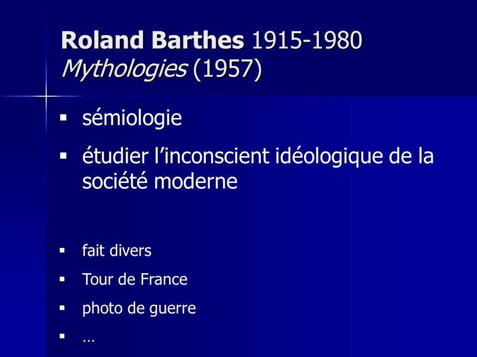 sémiologie étudier linconscient idéologique de la société moderne fait divers Tour de France photo de guerre … Roland Barthes 1915-1980 Mythologies (1