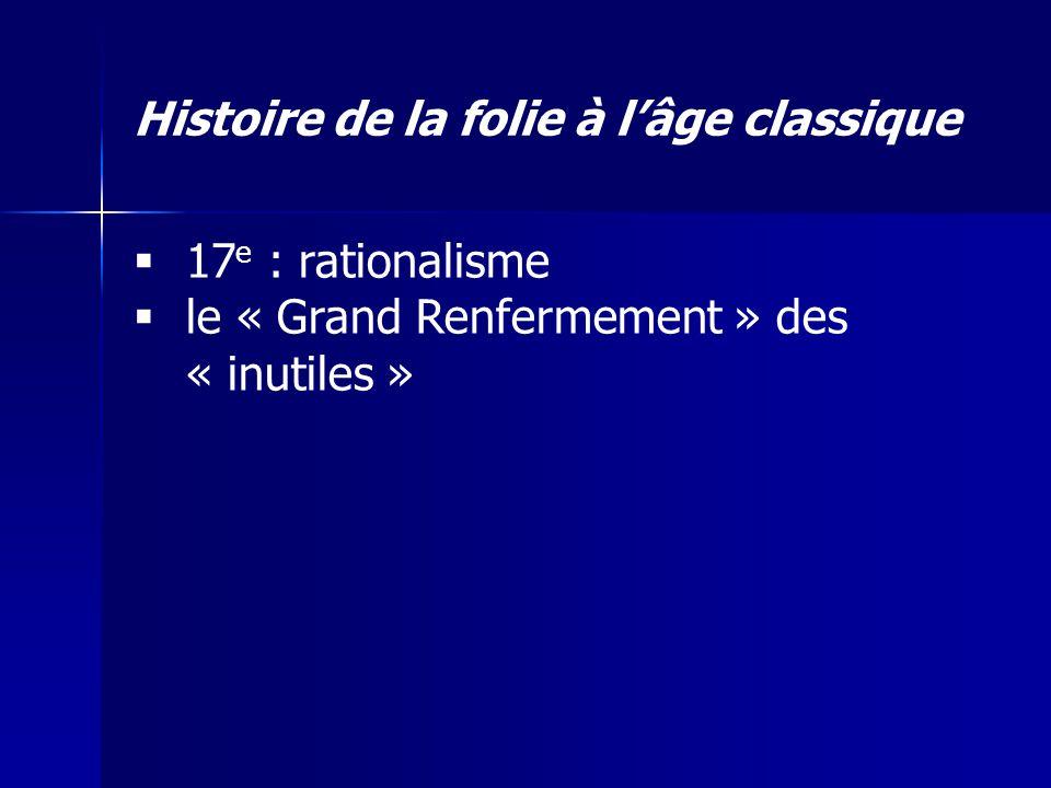 17 e : rationalisme le « Grand Renfermement » des « inutiles » Histoire de la folie à lâge classique