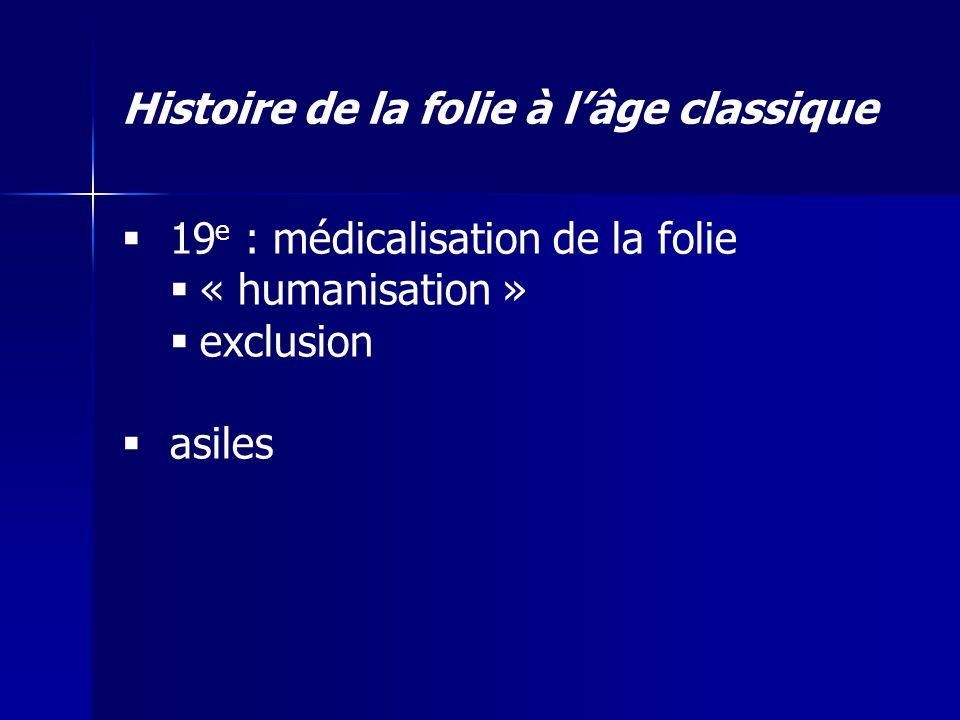 19 e : médicalisation de la folie « humanisation » exclusion asiles Histoire de la folie à lâge classique