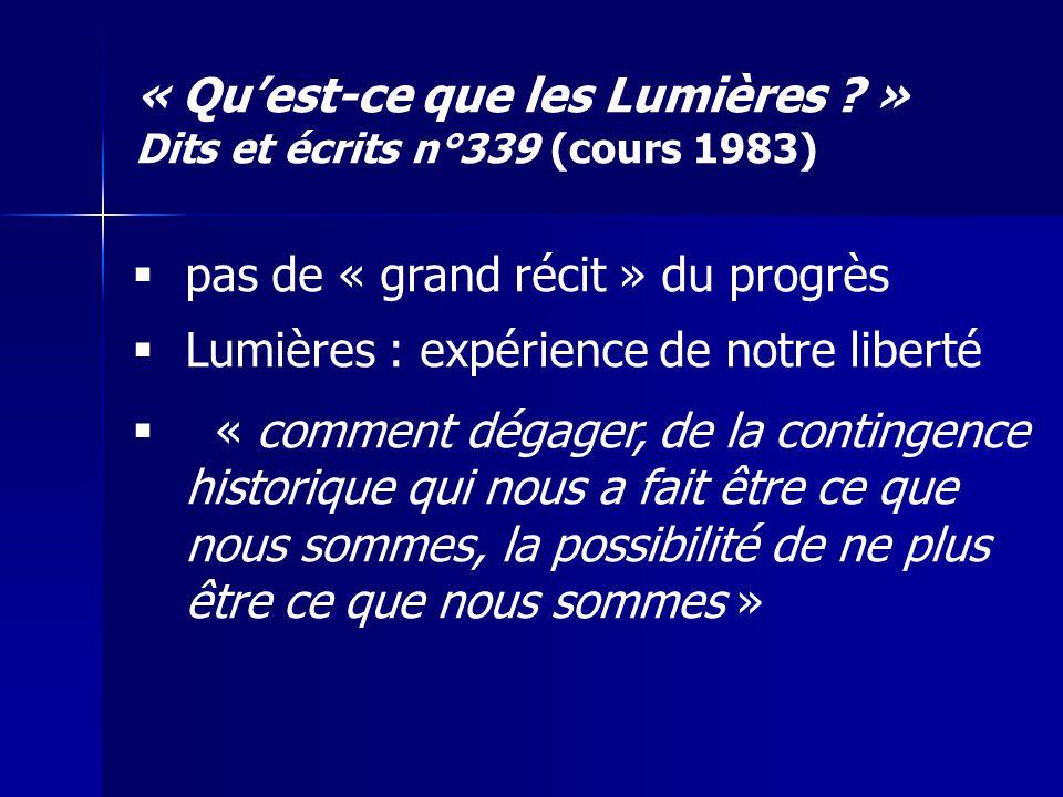 pas de « grand récit » du progrès Lumières : expérience de notre liberté « comment dégager, de la contingence historique qui nous a fait être ce que n