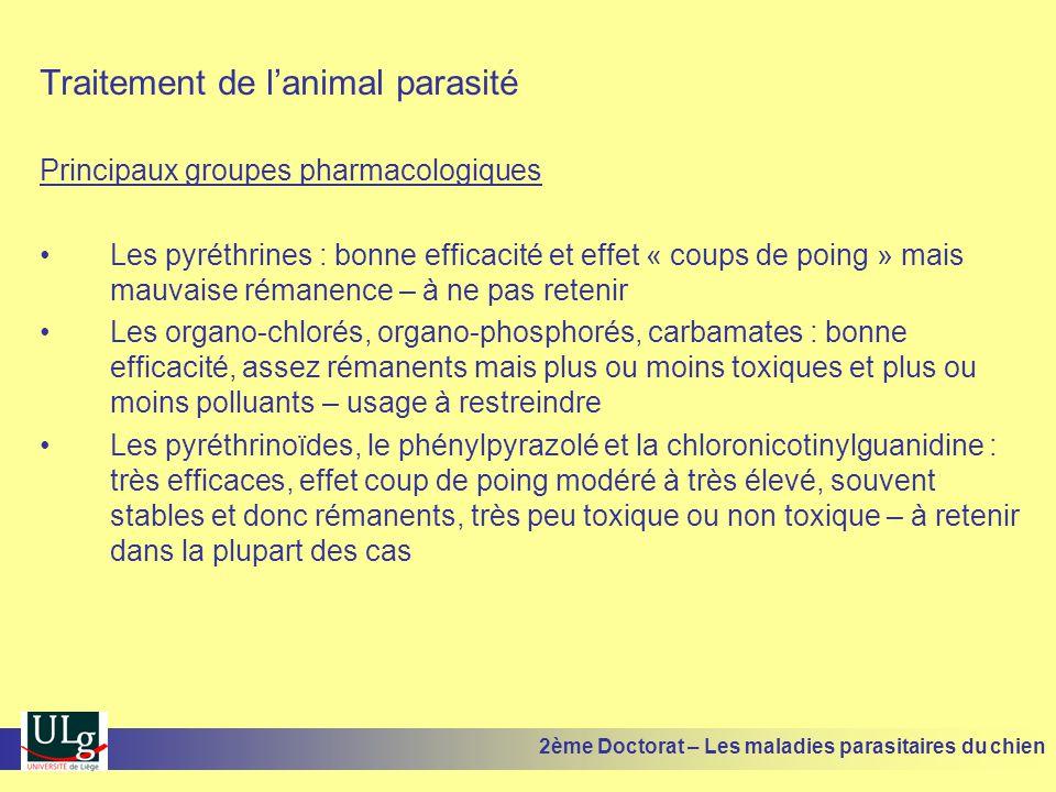 Traitement de lanimal parasité Principaux groupes pharmacologiques Les pyréthrines : bonne efficacité et effet « coups de poing » mais mauvaise rémane