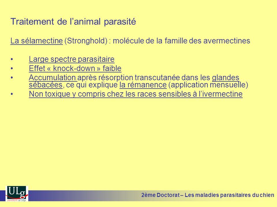 Traitement de lanimal parasité La sélamectine (Stronghold) : molécule de la famille des avermectines Large spectre parasitaire Effet « knock-down » fa