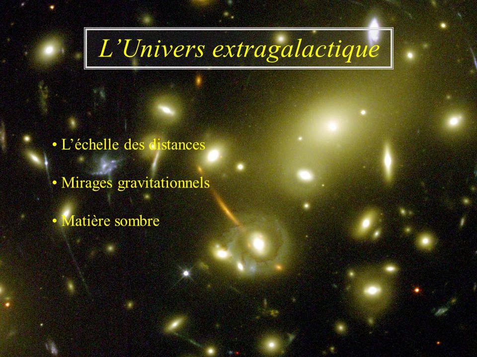 Léchelle des distances Mirages gravitationnels Matière sombre LUnivers extragalactique