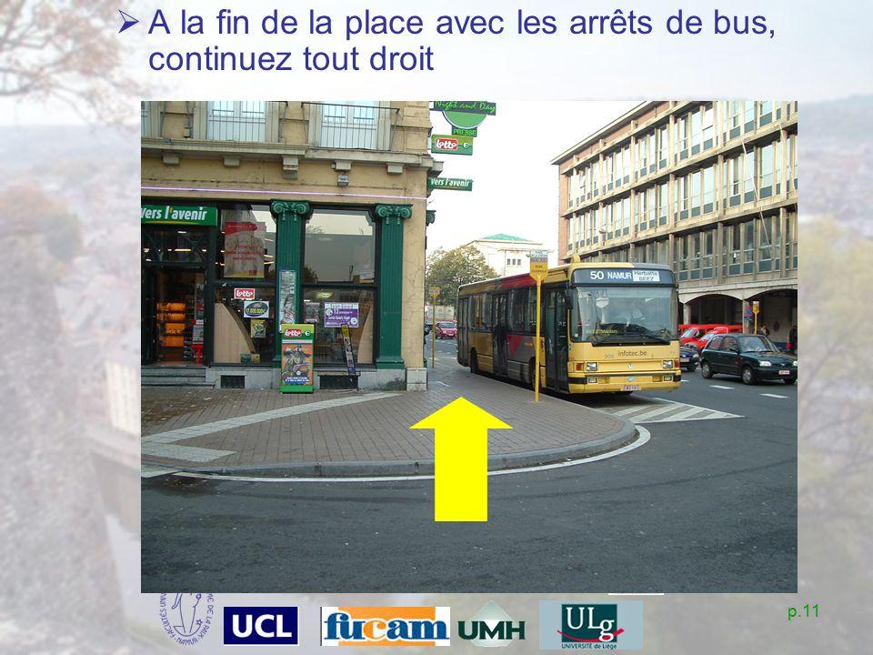 p.11 A la fin de la place avec les arrêts de bus, continuez tout droit