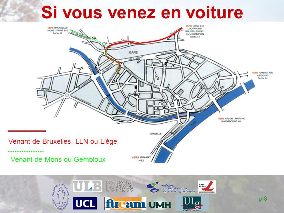 p.3 Si vous venez en voiture Venant de Bruxelles, LLN ou Liège Venant de Mons ou Gembloux