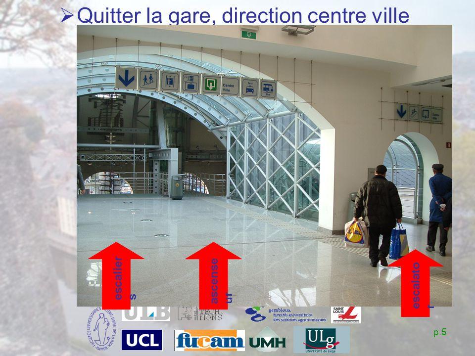 p.5 Quitter la gare, direction centre ville escalier s ascense ur escalato r