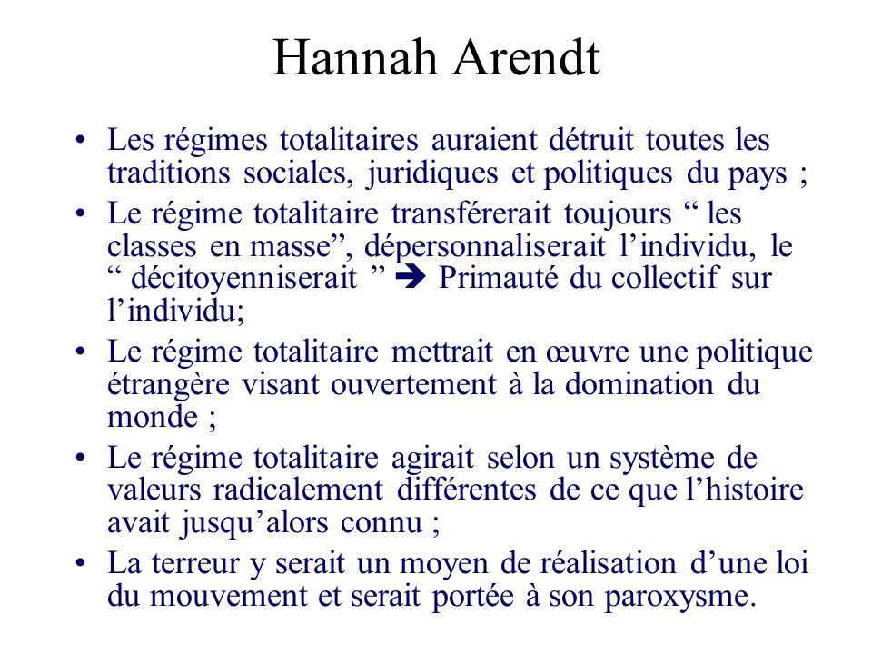 Hannah Arendt Les régimes totalitaires auraient détruit toutes les traditions sociales, juridiques et politiques du pays ; Le régime totalitaire trans