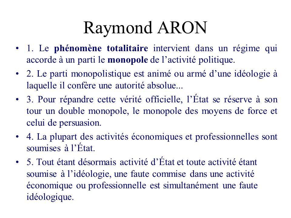 Raymond ARON 1. Le phénomène totalitaire intervient dans un régime qui accorde à un parti le monopole de lactivité politique. 2. Le parti monopolistiq