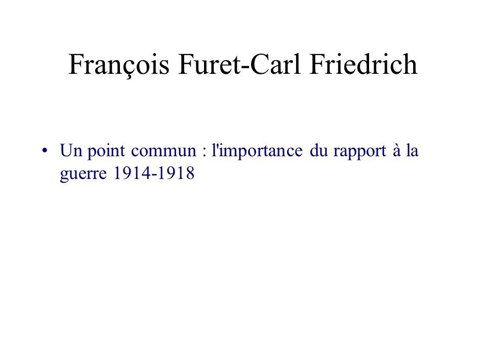 François Furet-Carl Friedrich Un point commun : l'importance du rapport à la guerre 1914-1918
