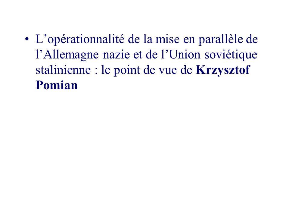 Lopérationnalité de la mise en parallèle de lAllemagne nazie et de lUnion soviétique stalinienne : le point de vue de Krzysztof Pomian