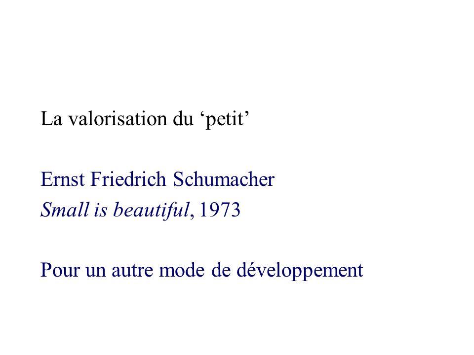 La valorisation du petit Ernst Friedrich Schumacher Small is beautiful, 1973 Pour un autre mode de développement