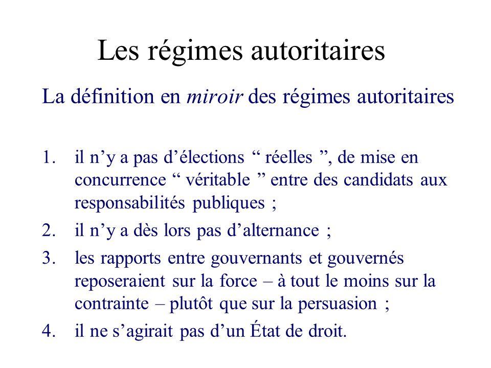 Les régimes autoritaires La définition en miroir des régimes autoritaires 1.il ny a pas délections réelles, de mise en concurrence véritable entre des