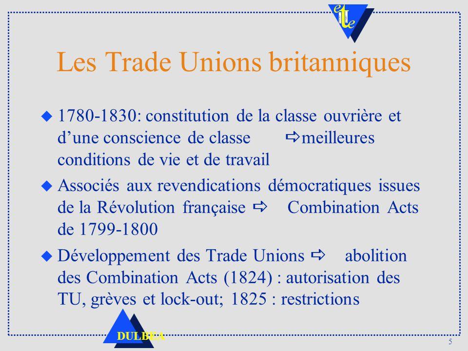 5 DULBEA Les Trade Unions britanniques 1780-1830: constitution de la classe ouvrière et dune conscience de classe meilleures conditions de vie et de t
