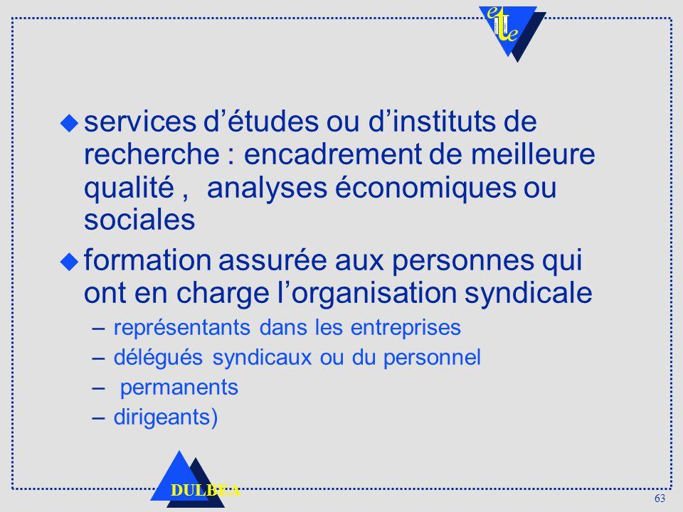 63 DULBEA services détudes ou dinstituts de recherche : encadrement de meilleure qualité, analyses économiques ou sociales u formation assurée aux per