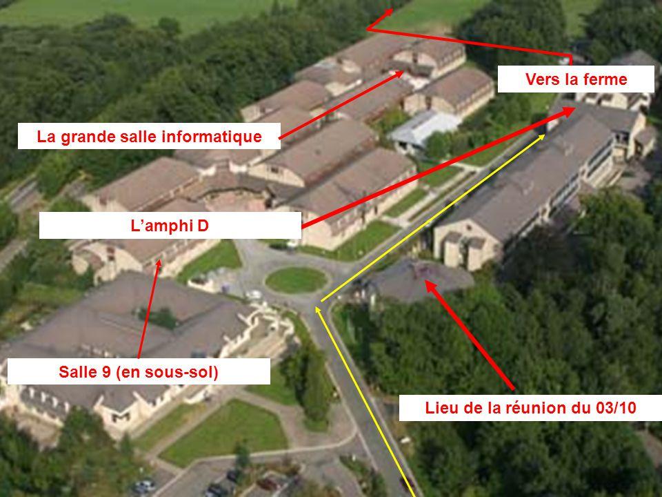 Lieu de la réunion du 03/10 Lamphi D La grande salle informatique Vers la ferme Salle 9 (en sous-sol)