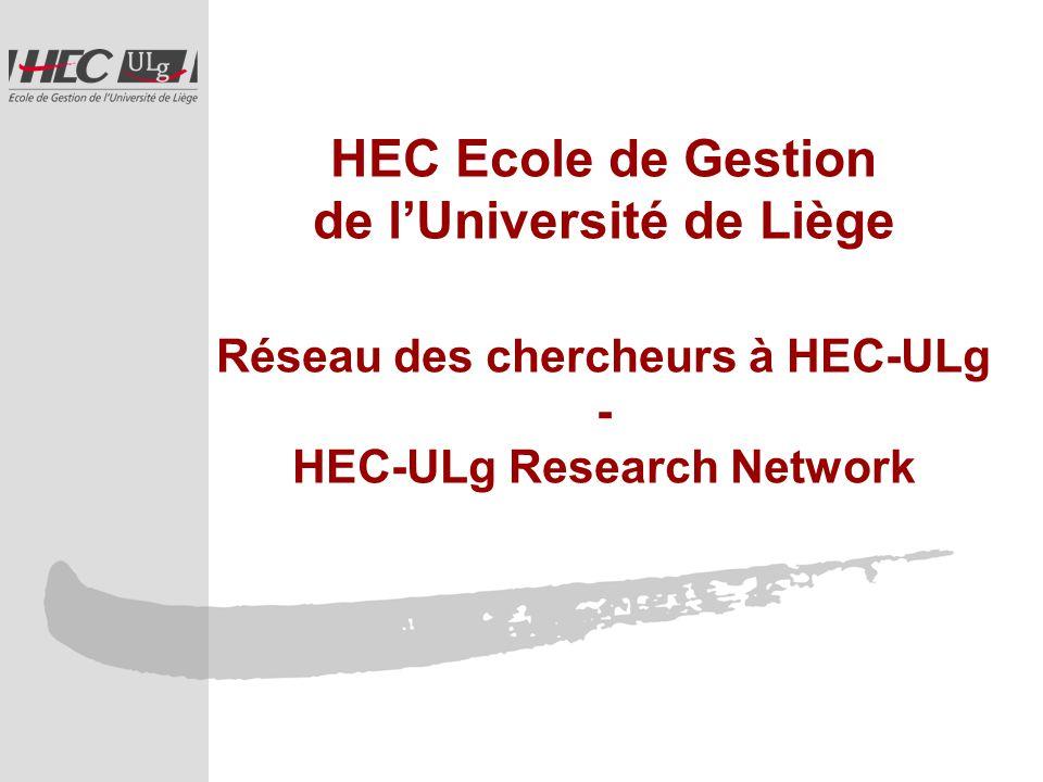 HEC Ecole de Gestion de lUniversité de Liège Réseau des chercheurs à HEC-ULg - HEC-ULg Research Network