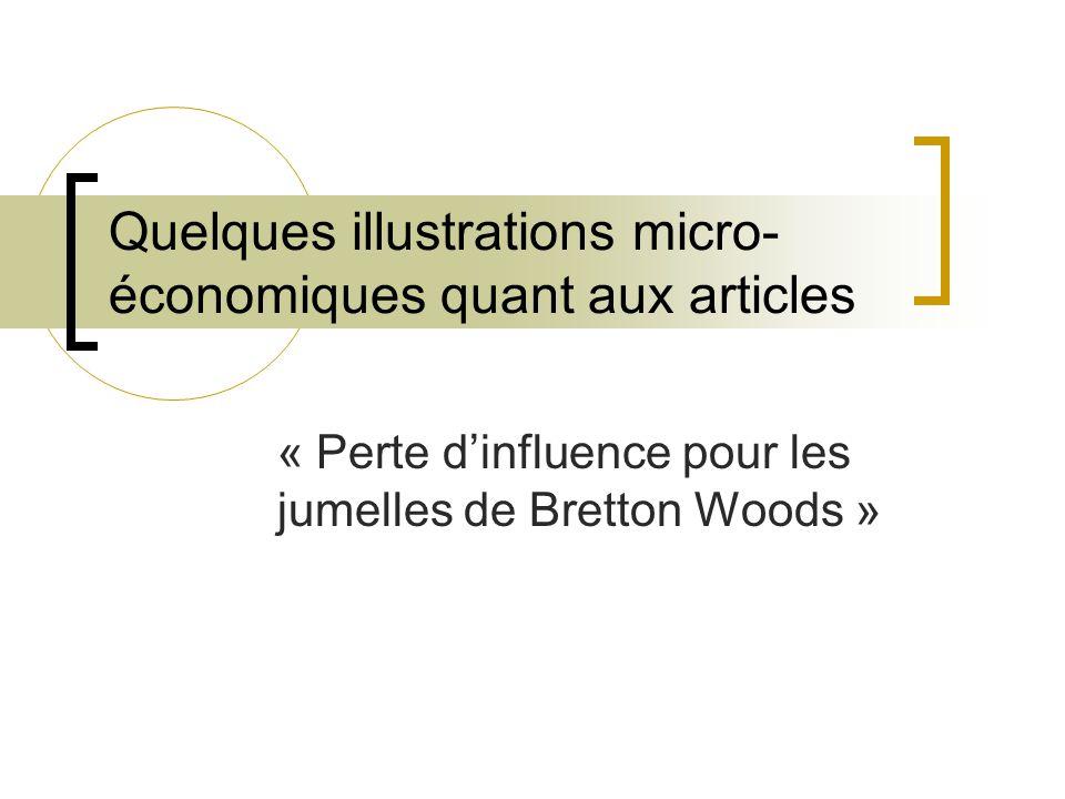 Quelques illustrations micro- économiques quant aux articles « Perte dinfluence pour les jumelles de Bretton Woods »