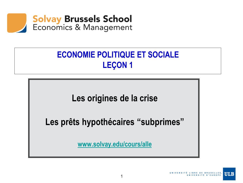 ECONOMIE POLITIQUE ET SOCIALE LEÇON 1 Les origines de la crise Les prêts hypothécaires subprimes www.solvay.edu/cours/alle 1