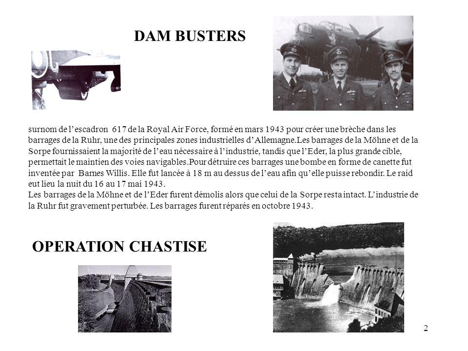 2 surnom de lescadron 617 de la Royal Air Force, formé en mars 1943 pour créer une brèche dans les barrages de la Ruhr, une des principales zones indu