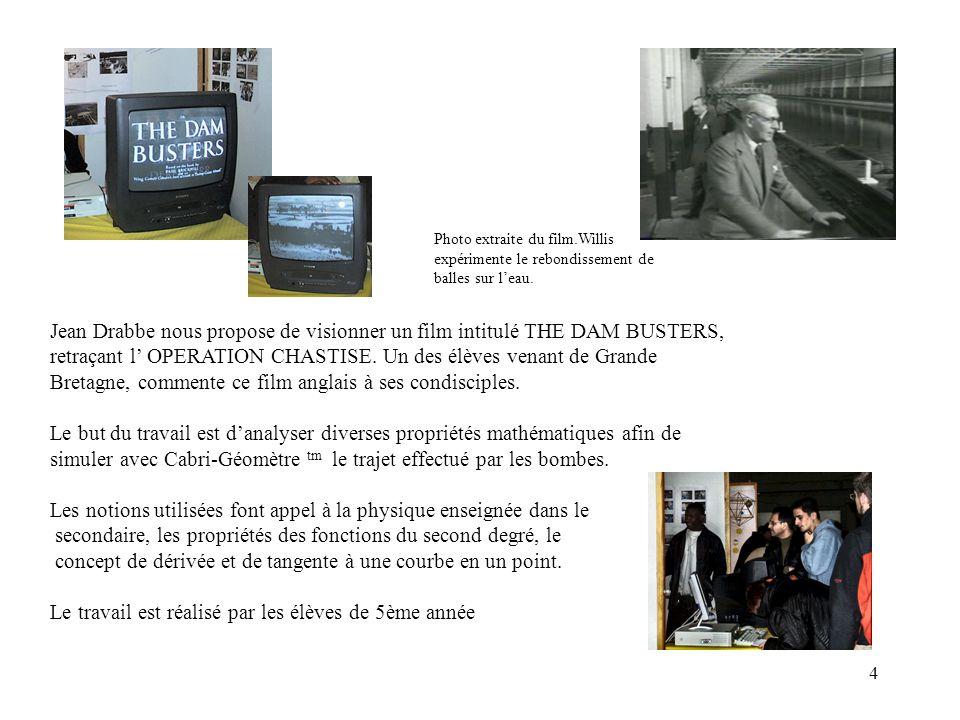 4 Jean Drabbe nous propose de visionner un film intitulé THE DAM BUSTERS, retraçant l OPERATION CHASTISE. Un des élèves venant de Grande Bretagne, com
