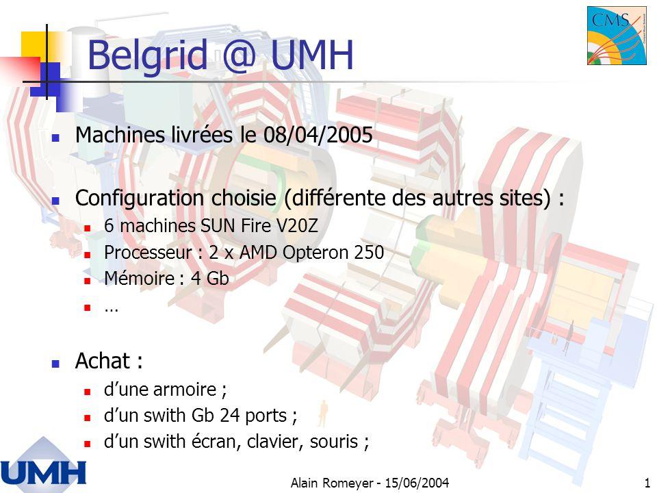 Alain Romeyer - 15/06/20041 Belgrid @ UMH Machines livrées le 08/04/2005 Configuration choisie (différente des autres sites) : 6 machines SUN Fire V20Z Processeur : 2 x AMD Opteron 250 Mémoire : 4 Gb … Achat : dune armoire ; dun swith Gb 24 ports ; dun swith écran, clavier, souris ;