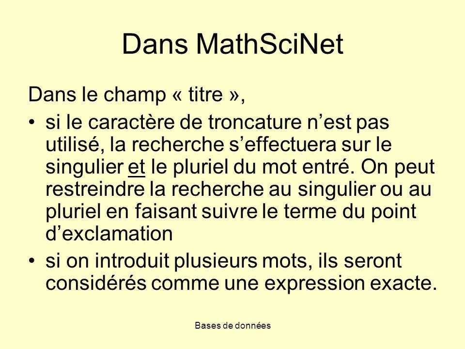 Bases de données Dans MathSciNet Dans le champ « titre », si le caractère de troncature nest pas utilisé, la recherche seffectuera sur le singulier et
