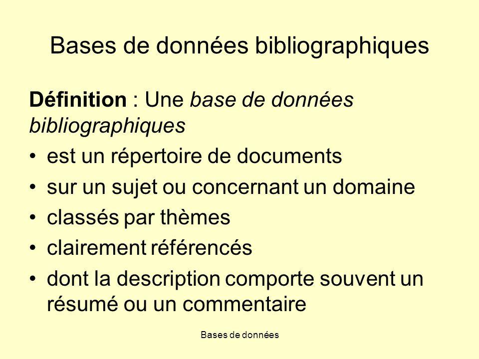 Bases de données Bases de données bibliographiques Définition : Une base de données bibliographiques est un répertoire de documents sur un sujet ou co