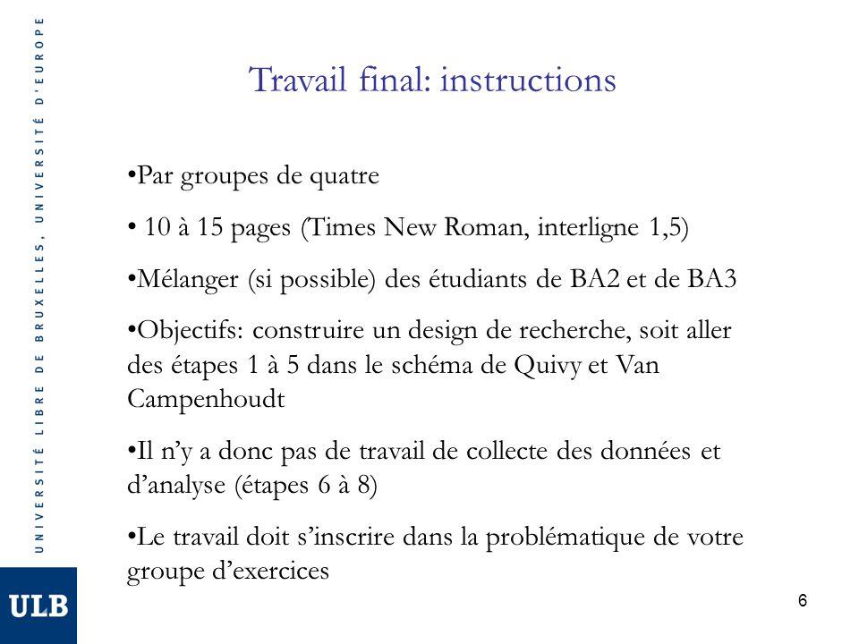 6 Travail final: instructions Par groupes de quatre 10 à 15 pages (Times New Roman, interligne 1,5) Mélanger (si possible) des étudiants de BA2 et de
