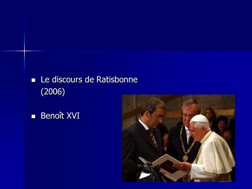 Le discours de Ratisbonne Le discours de Ratisbonne (2006) Benoît XVI Benoît XVI