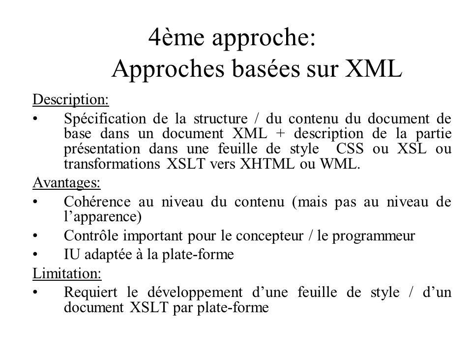 4ème approche: Approches basées sur XML Description: Spécification de la structure / du contenu du document de base dans un document XML + description de la partie présentation dans une feuille de style CSS ou XSL ou transformations XSLT vers XHTML ou WML.