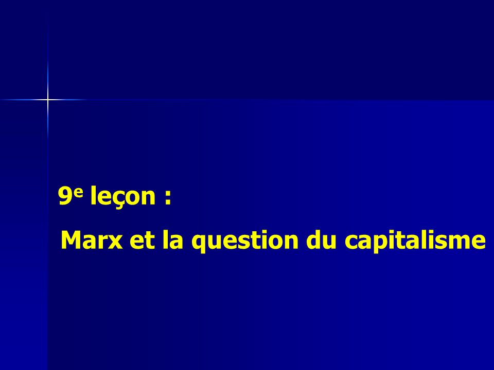 9 e leçon : Marx et la question du capitalisme