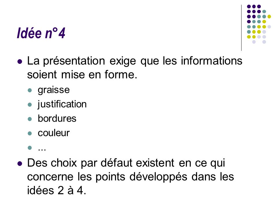 Idée n°4 La présentation exige que les informations soient mise en forme. graisse justification bordures couleur... Des choix par défaut existent en c