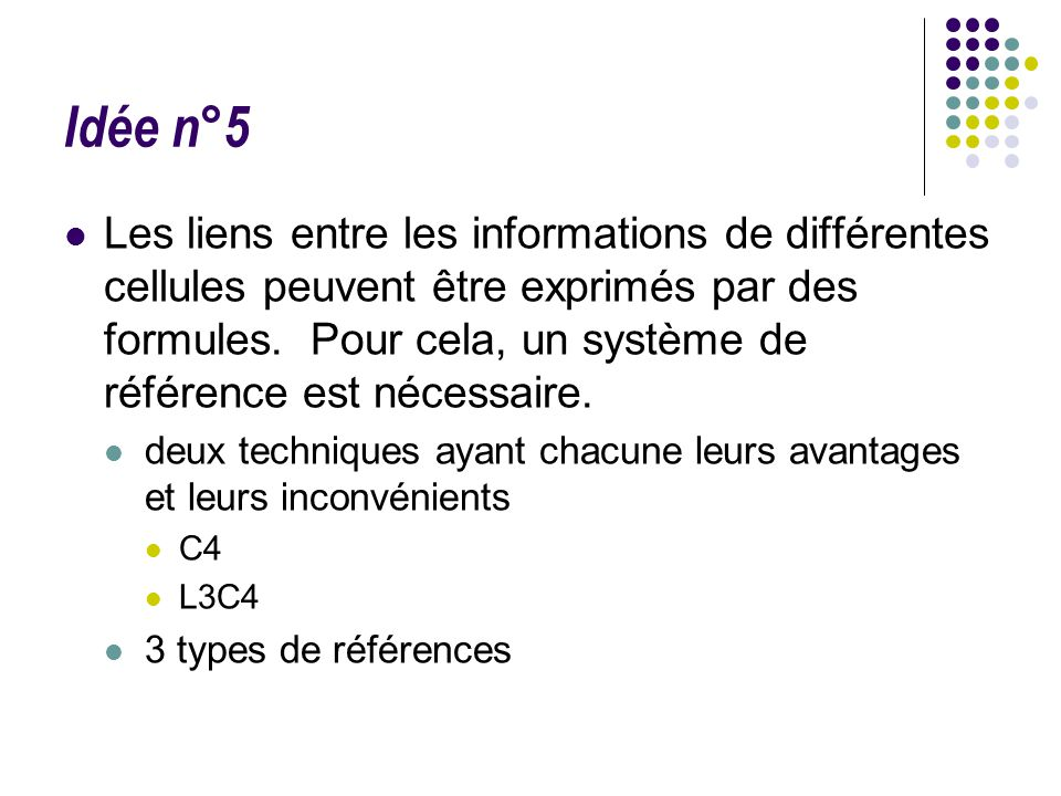 Idée n°5 Les liens entre les informations de différentes cellules peuvent être exprimés par des formules. Pour cela, un système de référence est néces