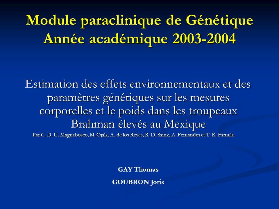 Module paraclinique de Génétique Année académique 2003-2004 Estimation des effets environnementaux et des paramètres génétiques sur les mesures corpor