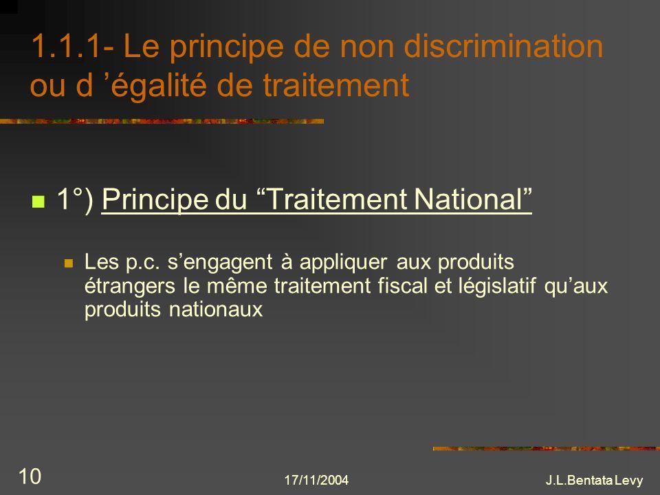 17/11/2004J.L.Bentata Levy 10 1.1.1- Le principe de non discrimination ou d égalité de traitement 1°) Principe du Traitement National Les p.c. sengage