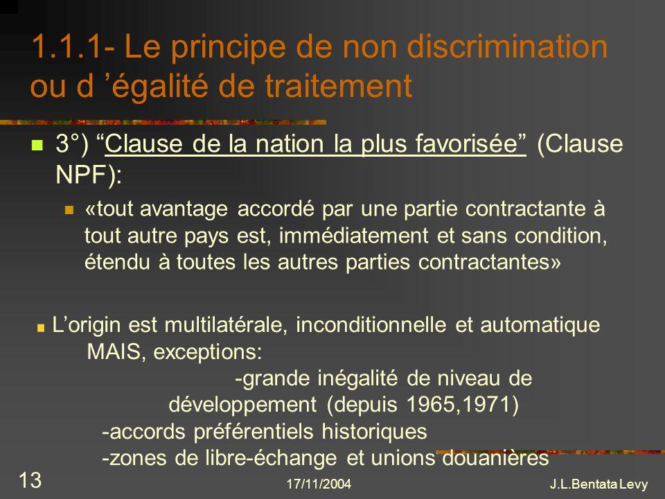 17/11/2004J.L.Bentata Levy 13 1.1.1- Le principe de non discrimination ou d égalité de traitement 3°) Clause de la nation la plus favorisée (Clause NP