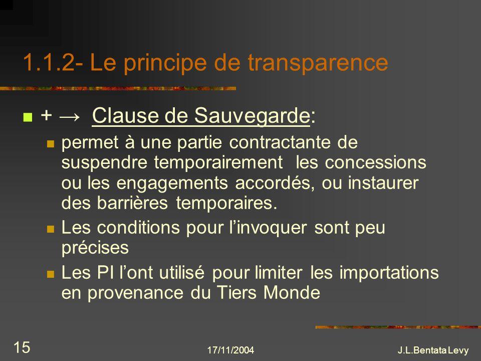 17/11/2004J.L.Bentata Levy 15 1.1.2- Le principe de transparence + Clause de Sauvegarde: permet à une partie contractante de suspendre temporairement