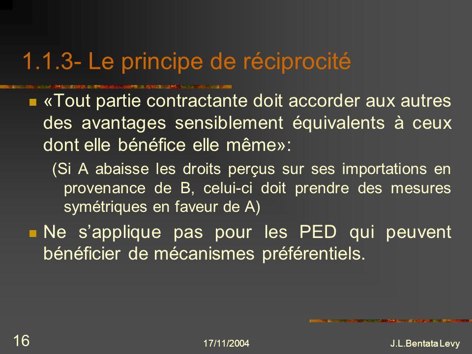 17/11/2004J.L.Bentata Levy 16 1.1.3- Le principe de réciprocité «Tout partie contractante doit accorder aux autres des avantages sensiblement équivale